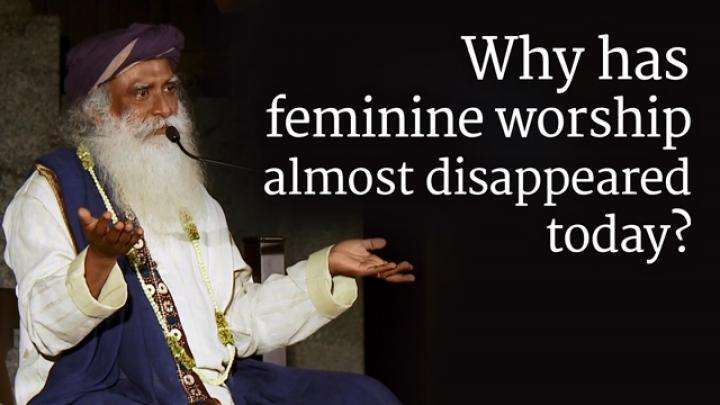 Why has feminine worship almost disappeared today?