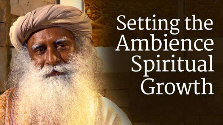 Setting the Ambience for Spiritual Growth