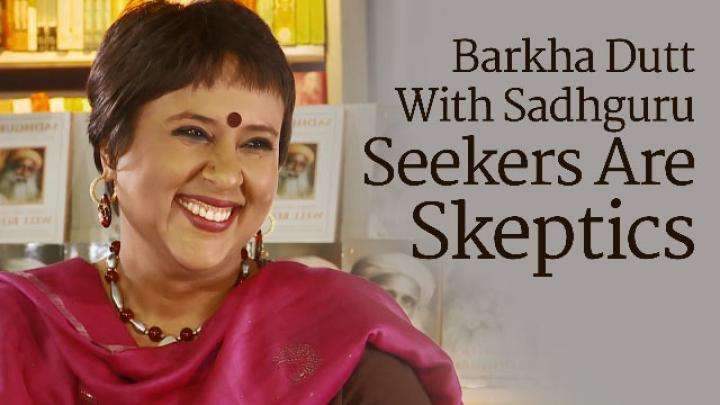 Barkha Dutt with Sadhguru: Seekers are Skeptics
