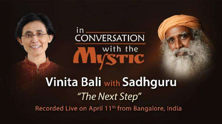 Vinita Bali​ In Conversation With Sadhguru: The Next Step