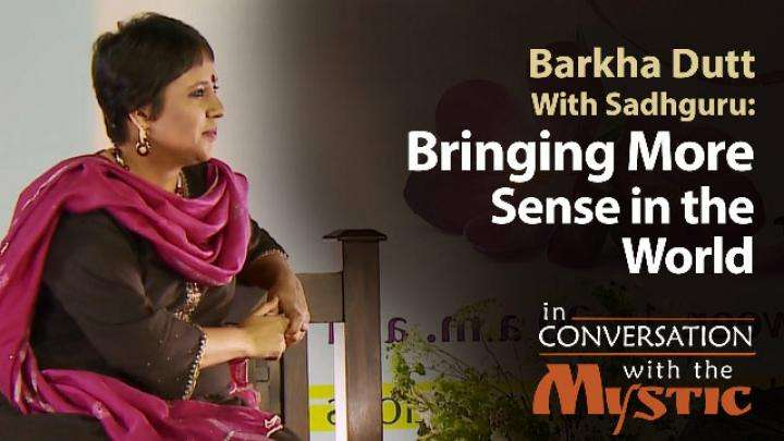 Bringing More Sense in the World : Barkha Dutt With Sadhguru