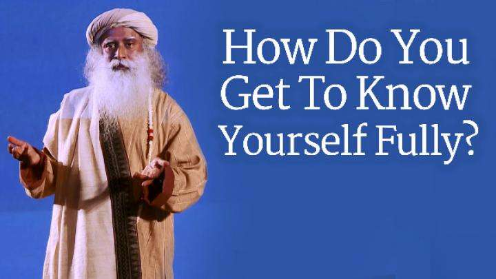 How Do You Get To Know Yourself Fully?