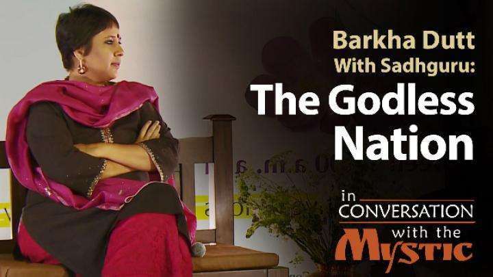 The Godless Nation: Barkha Dutt With Sadhguru