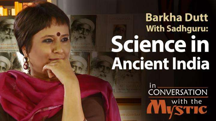 Science in Ancient India: Barkha Dutt with Sadhguru