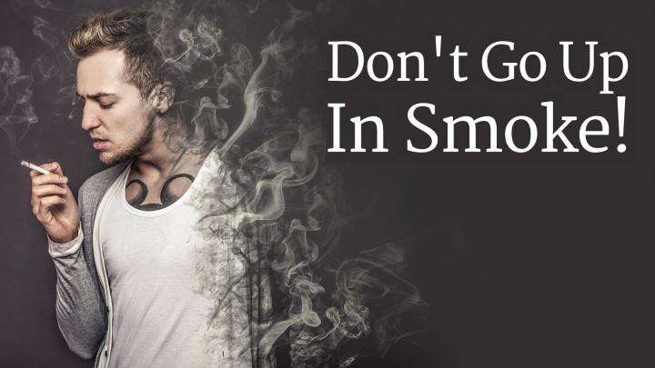 Don't Go Up In Smoke!