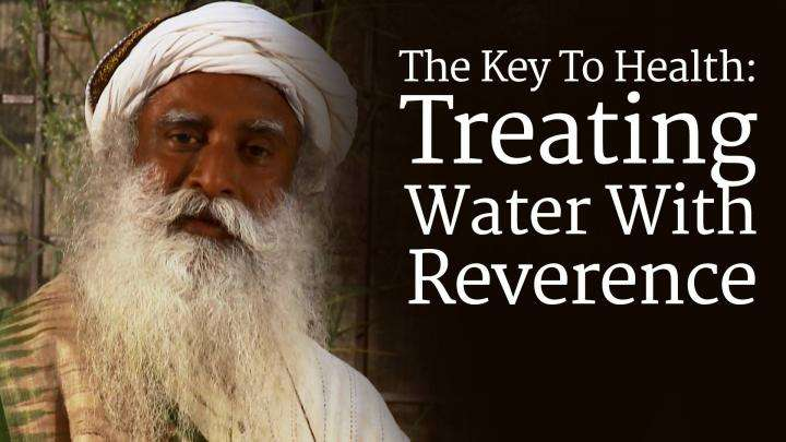 The Key To Health: Treating Water With Reverence