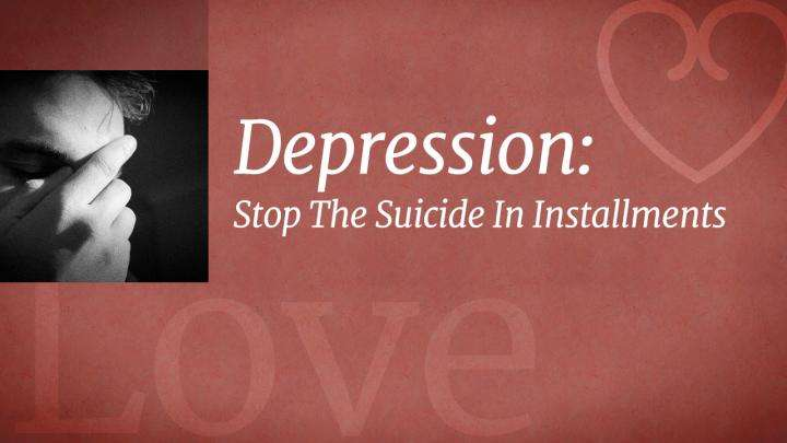 Depression: Stop The Suicide In Installments