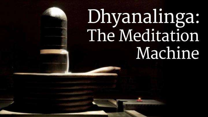 Dhyanalinga: The Meditation Machine