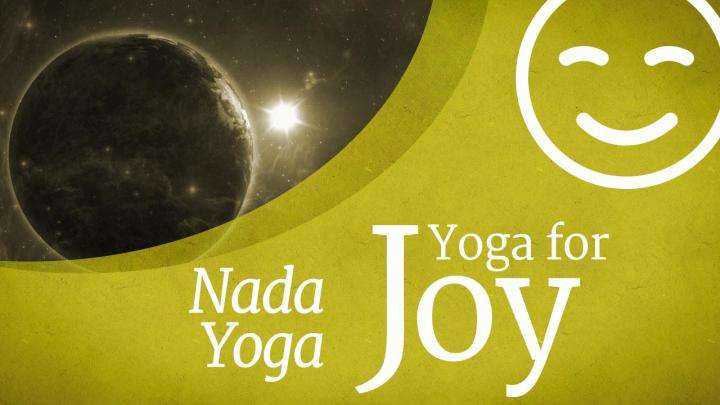 Yoga For Joy: Nada Yoga