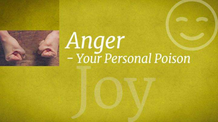 Anger - Your Personal Poison