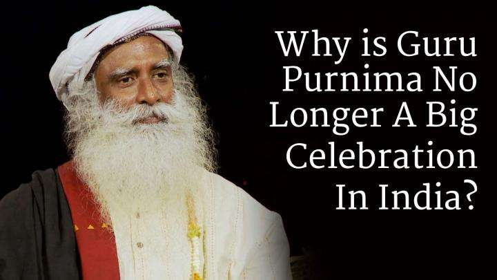 Why is Guru Purnima No Longer A Big Celebration In India?