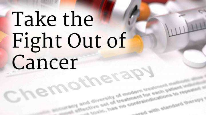Cancer Treatment: Take the Fight Out of Cancer