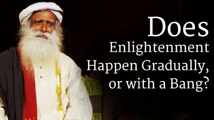 Does Enlightenment Happen Gradually, or with a Bang?