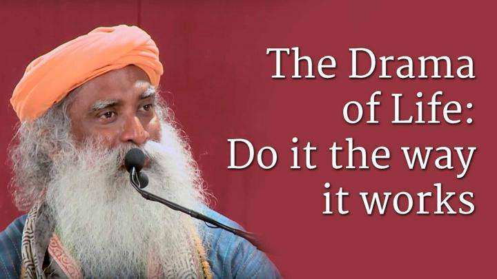 The Drama of Life: Do it the way it works