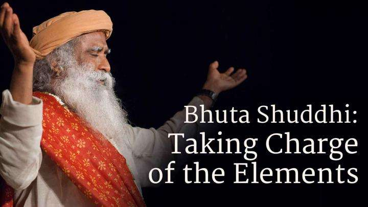 Bhuta Shuddhi: Taking Charge of the Elements