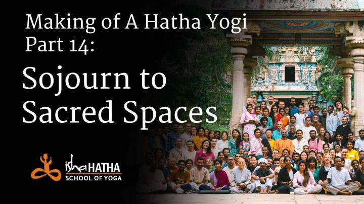 Making of a hatha yogi - part 14: Sojourn​ to ​Sacred Spaces