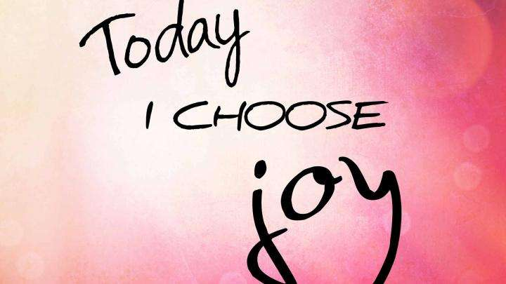 Choose to be Joyful