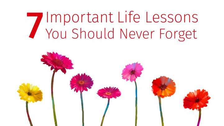 7 Important Life Lessons You Should Never Forget