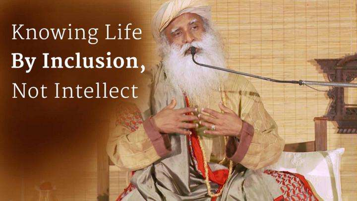 Knowing Life by Inclusion, Not Intellect