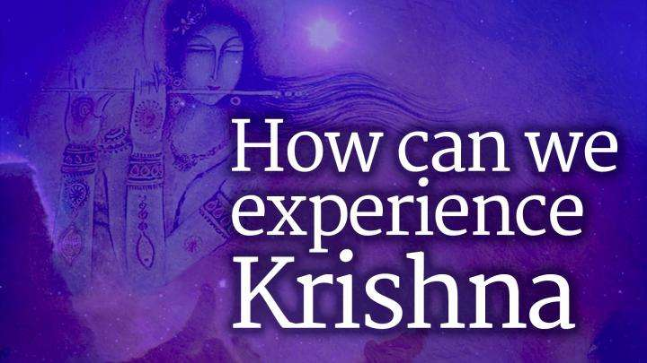 How Can We Experience Krishna?