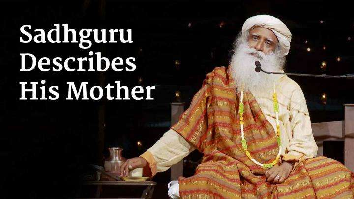 Sadhguru Describes His Mother