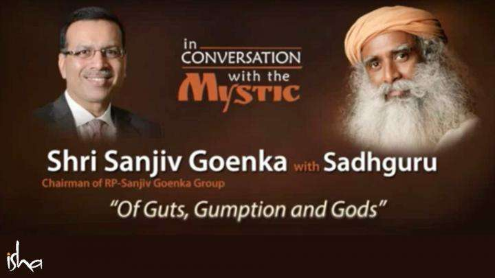 In Conversation with the Mystic - Sanjiv Goenka with Sadhguru