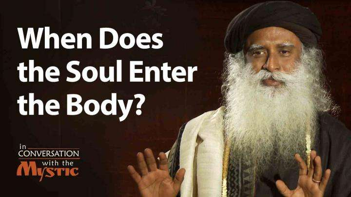 When Does the Soul Enter the Body? - Prasoon Joshi Asks Sadhguru