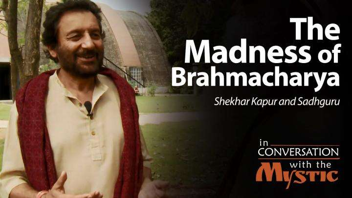 The Madness of Brahmacharya - Shekhar Kapur with Sadhguru