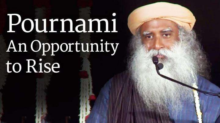 Pournami - An Opportunity to Rise | Sadhguru