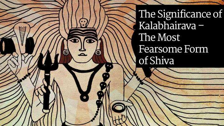 The Significance of Kalabhairava – The Most Fearsome Form of Shiva