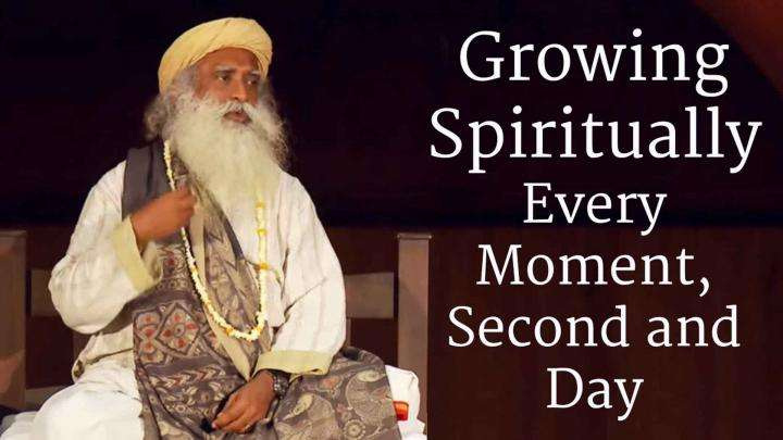 Growing Spiritually Every Moment, Second and Day