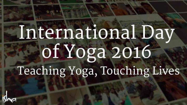 International Day of Yoga 2016 – Teaching Yoga, Touching Lives