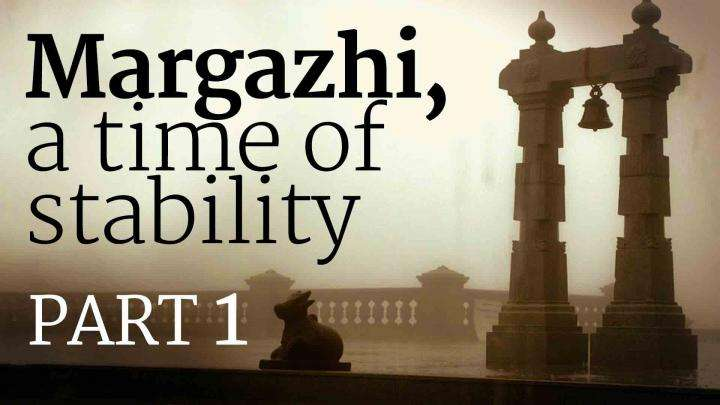 Margazhi, a Time of Stability – Part 1