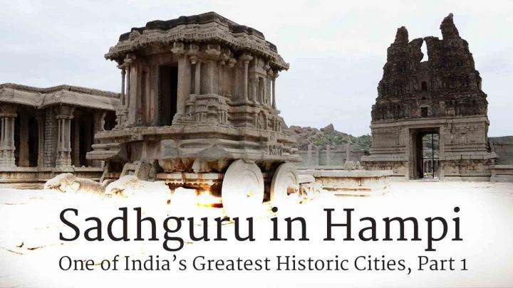 Sadhguru in Hampi – One of India's Greatest Historic Cities, Part One