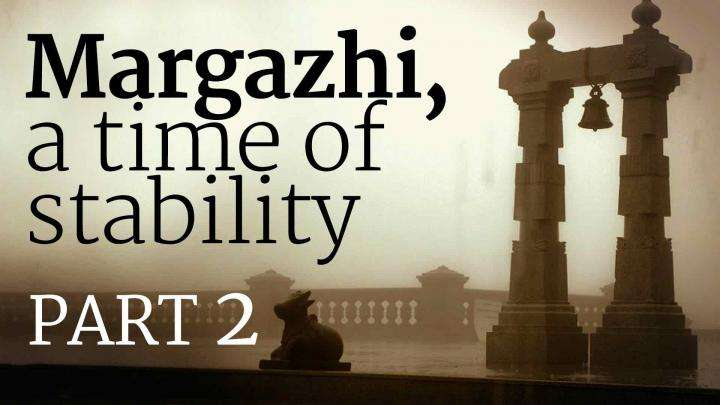 ​Margazhi, A Time of Stability – Part 2