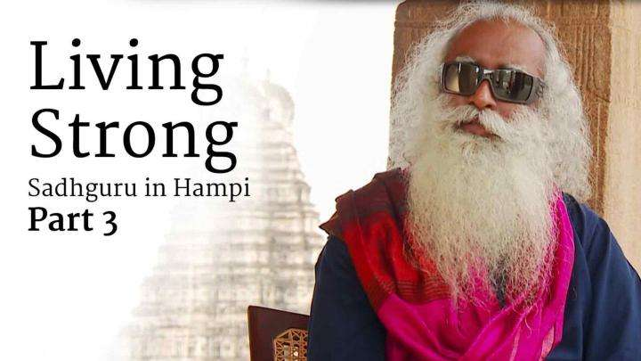 Sadhguru in Hampi Part 3 – Living Strong