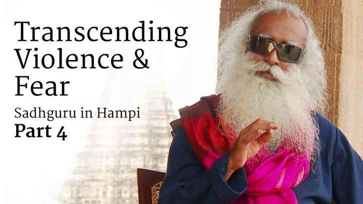 Transcending Violence and Fear – Sadhguru in Hampi, Part 4