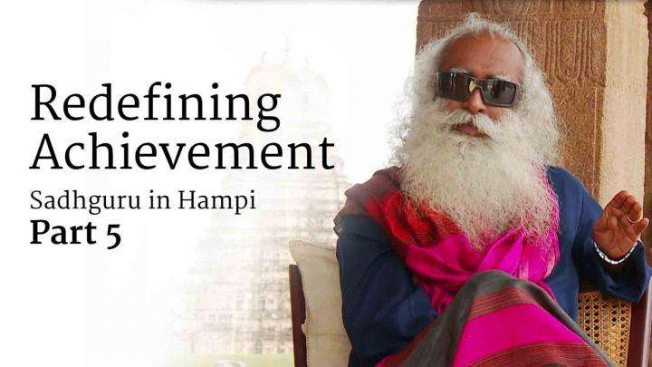 Redefining Achievement – Sadhguru in Hampi, Part 5