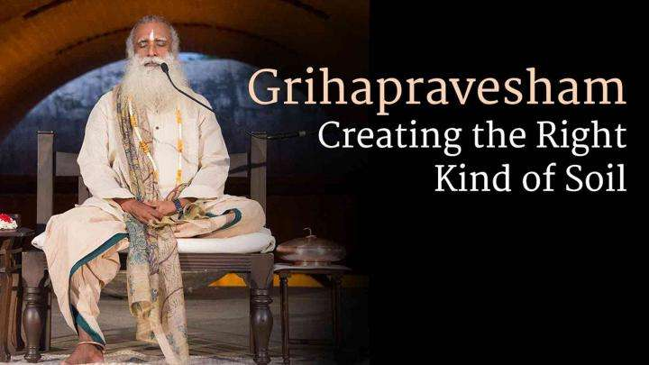 Grihapravesham – Creating the Right Kind of Soil