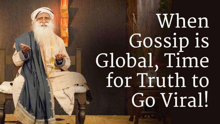 When Gossip is Global, Time for Truth to Go Viral!