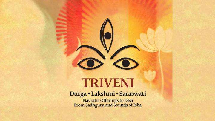 Triveni - A Navratri Offering from Sadhguru and Sounds of Isha