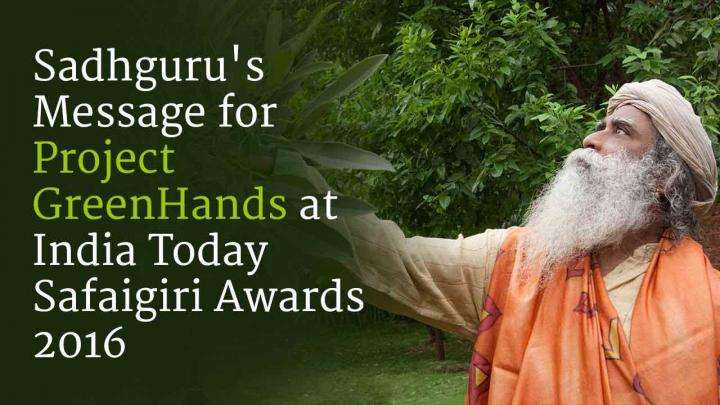Sadhguru's Message for Project GreenHands at India Today Safaigiri Awards 2016