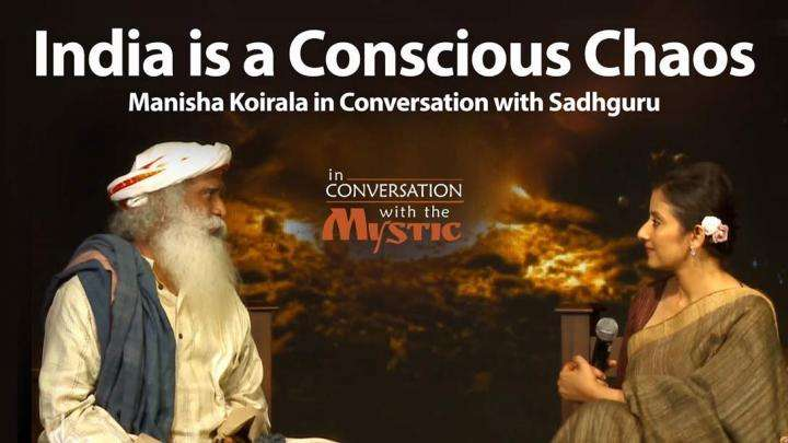 India is a Conscious Chaos – Manisha Koirala in Conversation with Sadhguru