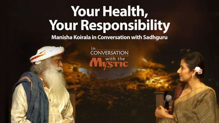 Your Health, Your Responsibility – Manisha Koirala in Conversation with Sadhguru