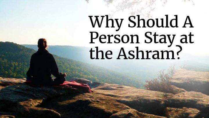 Why Should A Person Stay at the Ashram?