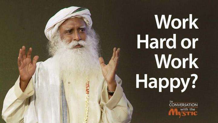 Work Hard or Work Happy? Sadhguru on Stress and Time Management