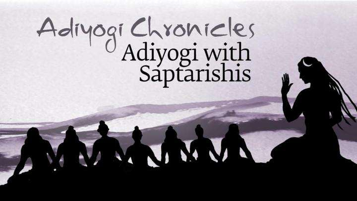 Adiyogi Chronicles - Adiyogi with Saptarishis