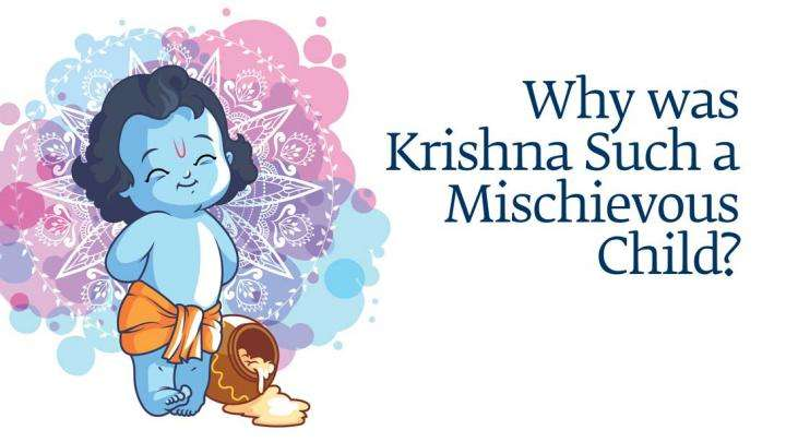 Why Was Krishna Such a Mischievous Child