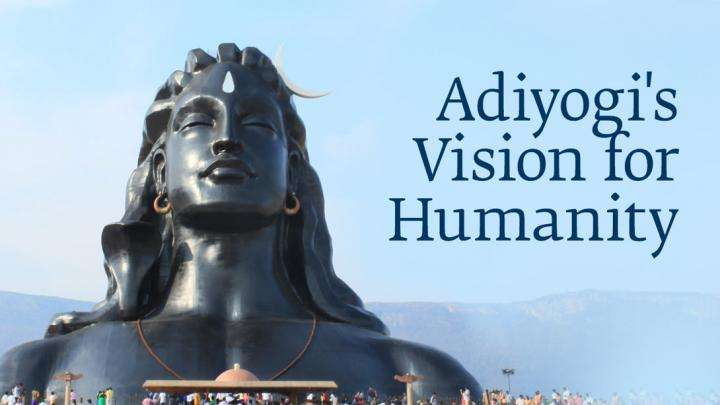 Adiyogi's Vision for Humanity
