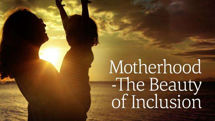 Motherhood - The Beauty of Inclusion